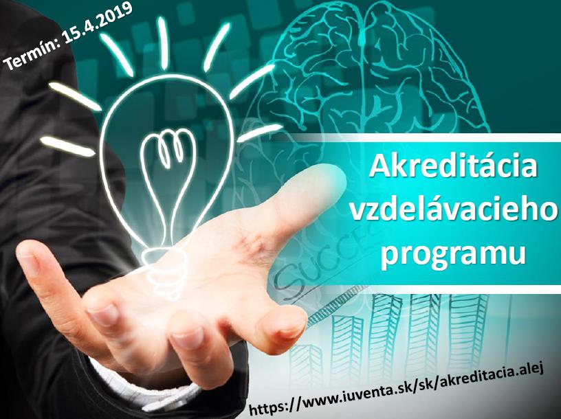 AKREDITÁCIA vzdelávacieho programu - najbližší termín je 15. apríl 2019