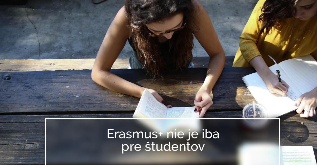 Erasmus+ nie je iba pre študentov